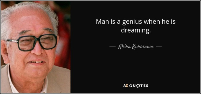 quote-man-is-a-genius-when-he-is-dreaming-akira-kurosawa-16-44-92